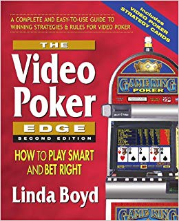 The Video Poker Edge: How to Play Smart and Bet Right by Kinda Boyd