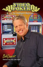Video Poker for the Intelligent Beginner by Bob Dancer